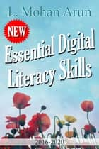 Essential Digital Literacy Skills ebook by L Mohan Arun