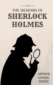 The Memoirs of Sherlock Holmes ebook by Arthur Conan Doyle,Arthur Conan Doyle,Arthur Conan Doyle
