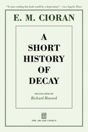 A Short History of Decay ebook by E. M. Cioran