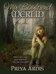 My Boyfriend Merlin - Book 1 ebook by Priya Ardis