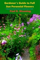 Gardener's Guide to Full Sun Perennials ebook by
