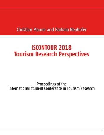 Iscontour 2018 Tourism Research Perspectives - Proceedings of the International Student Conference in Tourism Research ebook by Barbara Neuhofer