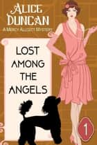 Lost Among the Angels (A Mercy Allcutt Mystery, Book 1) - Historical Cozy Mystery ebook by