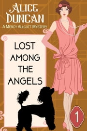 Lost Among the Angels (A Mercy Allcutt Mystery, Book 1) - Historical Cozy Mystery ebook by Alice Duncan