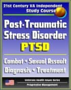 21st Century VA Independent Study Course: Post-Traumatic Stress Disorder (PTSD): Implications for Primary Care, Combat, Military Sexual Assault, Diagnosis, Treatment, Medicine, Compensation ebook by Progressive Management