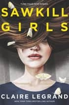 Sawkill Girls eBook by Claire Legrand