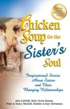 Chicken Soup for the Sister's Soul ebook by Jack Canfield,Mark Victor Hansen
