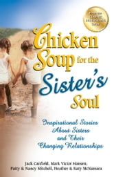 Chicken Soup for the Sister's Soul - Inspirational Stories About Sisters and Their Changing Relationships ebook by Jack Canfield,Mark Victor Hansen