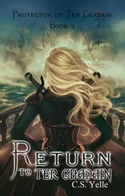 Return to Ter Chadain - The Protector of Ter Chadain, #3 ebook by CS Yelle