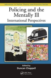 Policing and the Mentally Ill: International Perspectives ebook by Chappell, Duncan