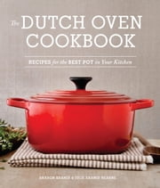 The Dutch Oven Cookbook - Recipes for the Best Pot in Your Kitchen ebook by Sharon Kramis,Julie Kramis Hearne,Charity Burggraaf,Julie Hopper