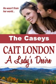 A Lady's Desire - The Caseys, #2 ebook by Cait London