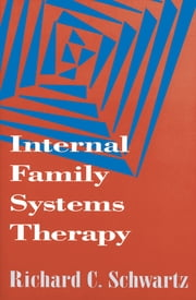 Internal Family Systems Therapy ebook by Richard C. Schwartz
