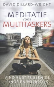 Meditatie voor multitaskers - vind rust tussen de pings en porretjes ebook by Kobo.Web.Store.Products.Fields.ContributorFieldViewModel