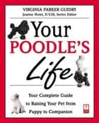 Your Poodle's Life ebook by Virginia Parker Guidry