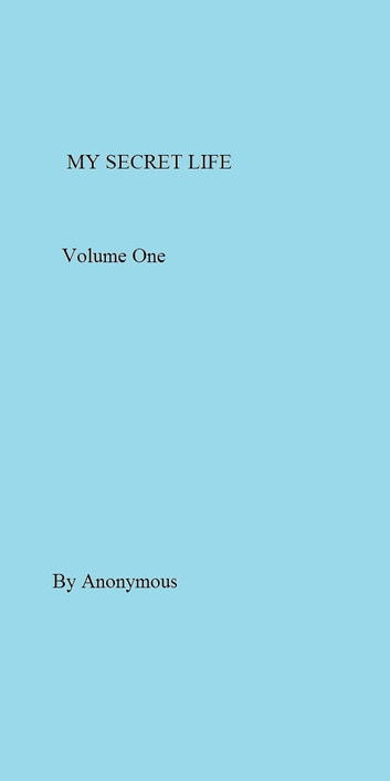 MY SECRET LIFE Volume One ebook by Anonymous