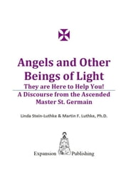 Angels and Other Beings of Light ebook by Linda Stein-Luthke,Martin F. Luthke,Ph.D.