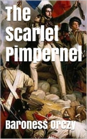The Scarlet Pimpernell ebook by Baroness Orczy