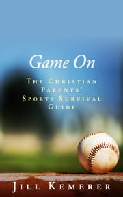 Game On - The Christian Parents' Sports Survival Guide ebook by Jill Kemerer