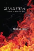 Stealing History ebook by Gerald Stern