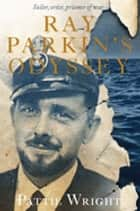 Ray Parkin's Odyssey ebook by Pattie Wright