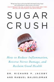 Sugar Crush - How to Reduce Inflammation, Reverse Nerve Damage, and Reclaim Good Health ebook by Dr. Richard Jacoby, Raquel Baldelomar