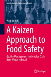A Kaizen Approach to Food Safety - Quality Management in the Value Chain from Wheat to Bread ebook by Victoria Hill