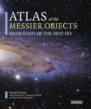 Atlas of the Messier Objects - Highlights of the Deep Sky ebook by Ronald Stoyan, Stefan Binnewies, Susanne Friedrich,...