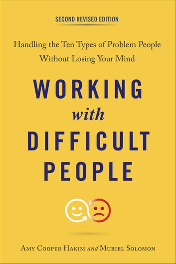 Working with Difficult People, Second Revised Edition - Handling the Ten Types of Problem People Without Losing Your Mind ebook by Amy Cooper Hakim,Muriel Solomon