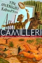The Overnight Kidnapper: An Inspector Montalbano Novel 23 ebook by Andrea Camilleri