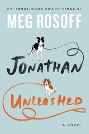 Jonathan Unleashed - A Novel ebook by Meg Rosoff