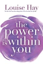 The Power Is Within You ebook by Louise Hay