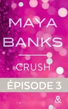 Crush - Episode 3 ebook by Maya Banks