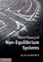 Field Theory of Non-Equilibrium Systems ebook by Alex Kamenev