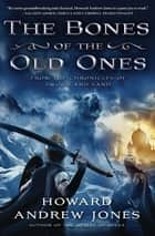 The Bones of the Old Ones ebook by Howard Andrew Jones