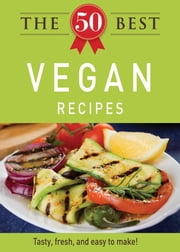 The 50 Best Vegan Recipes - Tasty, fresh, and easy to make! ebook by Adams Media