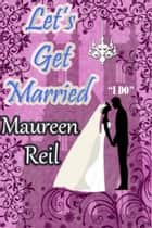 Let's Get Married ebook by Maureen Reil