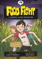 Food Fight: A Graphic Guide Adventure ebook by Liam O'Donnell, Mike Deas