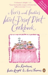Neris and India's Idiot-Proof Diet Cookbook ebook by India Knight,Neris Thomas,Bee Rawlinson