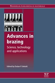 Advances in Brazing - Science, Technology and Applications ebook by Dušan P Sekulić