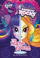 My Little Pony: Equestria Girls: Rainbow Rocks: The Mane Event ebook by Perdita Finn