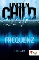 Frequenz eBook by Lincoln Child, Axel Merz