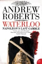 Waterloo: Napoleon's Last Gamble ebook by Andrew Roberts