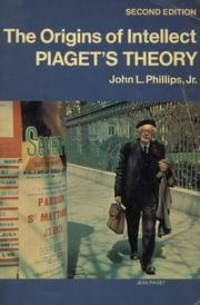 The Origins of Intellect - Piaget's Theory ebook by John L. Phillips