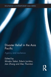 Disaster Relief in the Asia Pacific - Agency and Resilience ebook by
