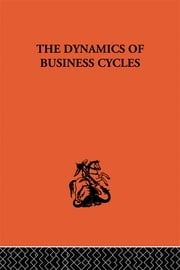 The Dynamics of Business Cycles - A Study in Economic Fluctuations ebook by J.J. Polak,Jan Tinbergen