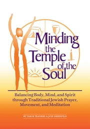 Minding the Temple of the Soul - Balancing Body, Mind & Spirit through Traditional Jewish Prayer, Movement and Meditation ebook by Tamar Frankiel,Judy Greenfeld