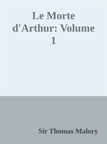 Le Morte d'Arthur: Volume 1 ebook by Sir Thomas Malory