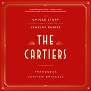 The Cartiers - The Untold Story of the Family Behind the Jewelry Empire audiobook by Francesca Cartier Brickell