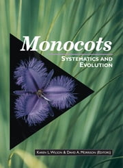 Monocots: Systematics and Evolution - Systematics and Evolution ebook by